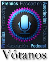 Vótanos en los premios de la asociación de podcasting
